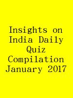 Insights on India Daily Quiz Compilation January 2017 N