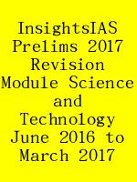 InsightsIAS Prelims 2017 Revision Module Science and Technology June 2016 to March 2017 N