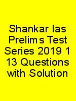 Shankar Ias Prelims Test Series 2019 1 13 Questions with Solution N