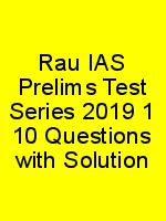 Rau IAS Prelims Test Series 2019 1 10 Questions with Solution N