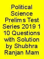 Political Science Prelims Test Series 2019 1 10 Questions with Solution by Shubhra Ranjan Mam N
