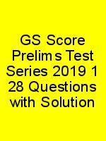 GS Score Prelims Test Series 2019 1 28 Questions with Solution N