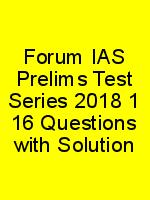Forum IAS Prelims Test Series 2018 1 16 Questions with Solution N