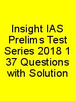 Insight IAS Prelims Test Series 2018 1 37 Questions with Solution N