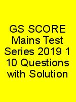 GS SCORE Mains Test Series 2019 1 10 Questions with Solution N