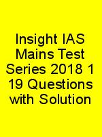 Insight IAS Mains Test Series 2018 1 19 Questions with Solution N