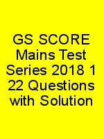 GS SCORE Mains Test Series 2018 1 22 Questions with Solution N
