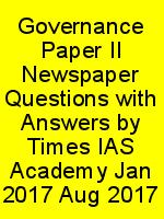 Governance Paper II Newspaper Questions with Answers by Times IAS Academy Jan 2017 Aug 2017 N