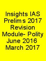 Insights IAS Prelims 2017 Revision Module- Polity June 2016  March 2017 N