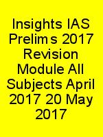 Insights IAS Prelims 2017 Revision Module All Subjects April 2017 20 May 2017 N