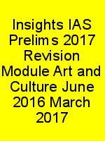 Insights IAS Prelims 2017 Revision Module Art and Culture June 2016 March 2017 N