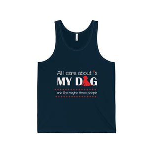 """All I Care About Is My Dog And Like Maybe Three People"" -Unisex Jersey Tank"