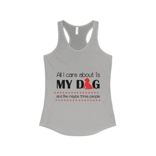 Womans Tank Top - All I care about is my dog and like maybe three people