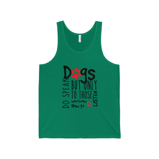 "Unisex Jersey Tank - ""Dogs Do Speak But Only To Those Who Knows How to Listen"""