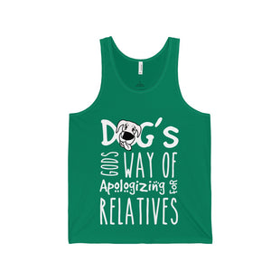 "Unisex Jersey Tank - ""Dog's Good Way of Apologizing for Relatives"""