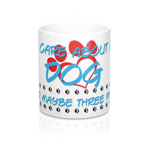 Front Coffee Mug White All I Care About is My Dog and Maybe Three People