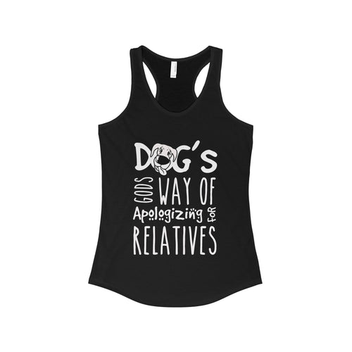 Dogs's Gods Way of Apologizing for Relatives Racerback Tank Top