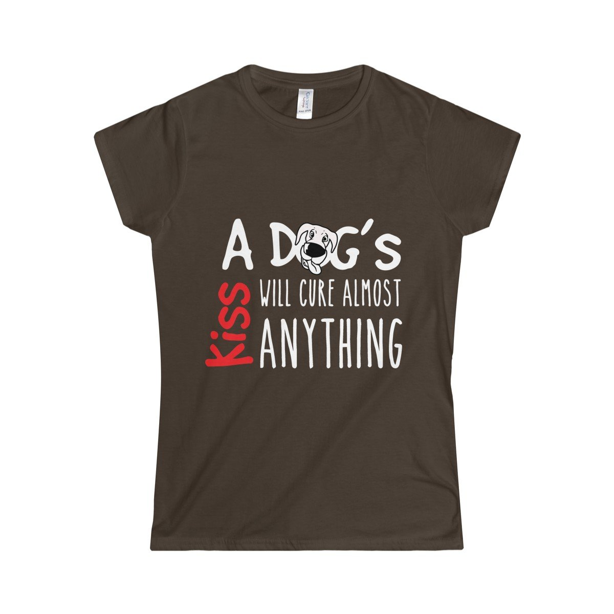 Funny Women's Brown t-shirt with reading A Dog's Kiss Will Cure Almoast Anything