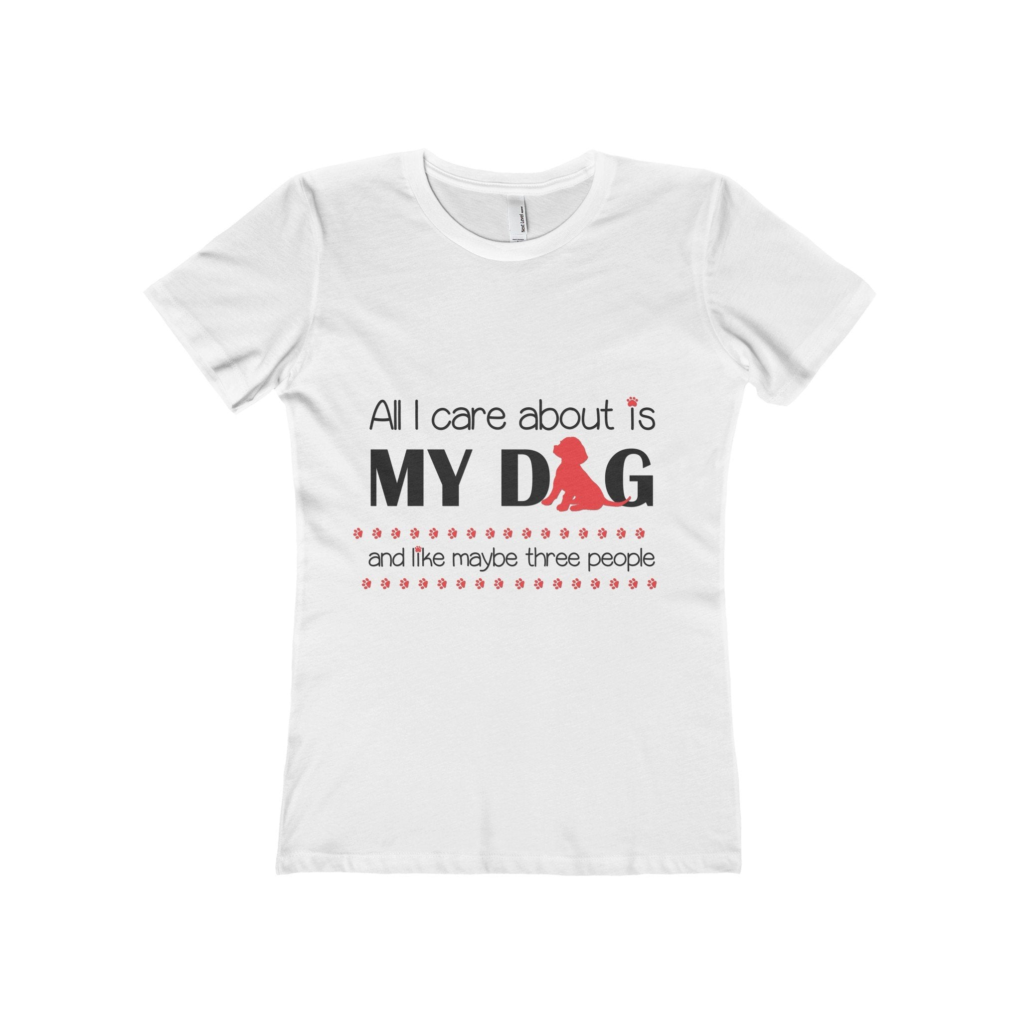 All I care about is my dog and like maybe three people  Womans T-Shirt