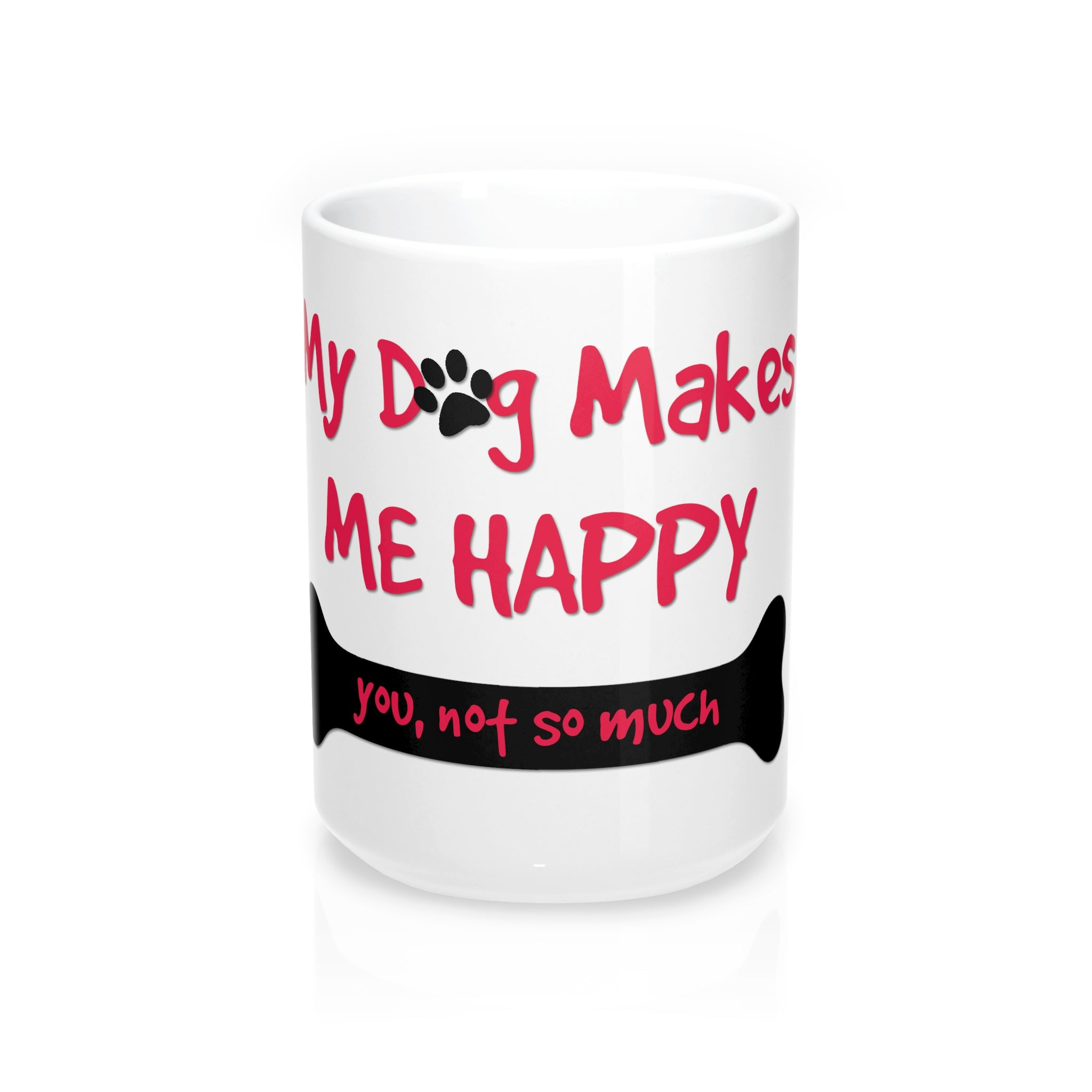 My dog makes me happy you, not so much Mug