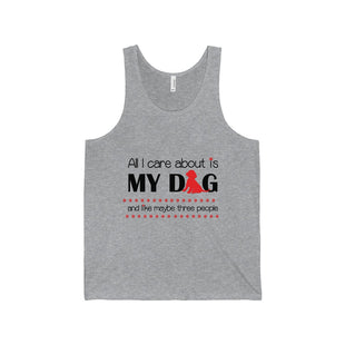 "Unisex Jersey Tank - ""All I Care About Is My Dog - And like Maybe Three People"""