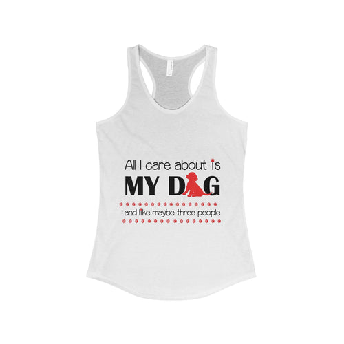All I care about is my dog and like maybe three people Womans Tank Top
