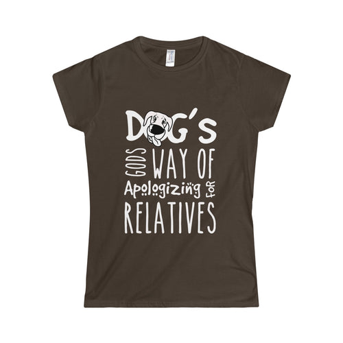 Funny Brown Women's T-shirt reading Dogs God's Way of Apologizing for Relatives