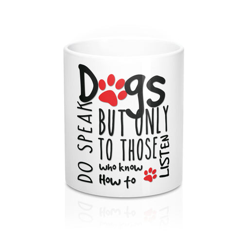 Front White Coffee Mug Dogs do speak but only to those who know how to listen