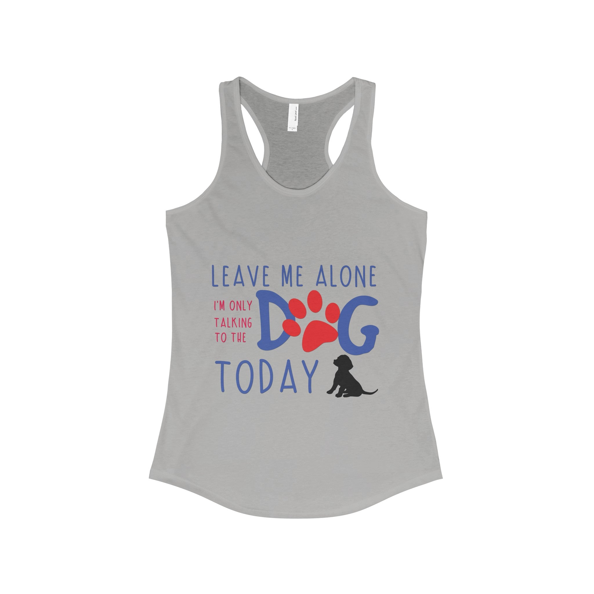 Leave me alone I'm only talking to the dog today Womans Tank Top