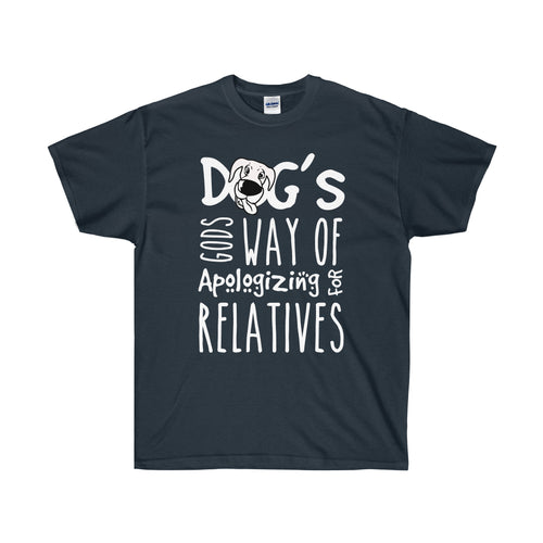 Dogs's Gods Way of Apologizing for Relatives T-Shirt