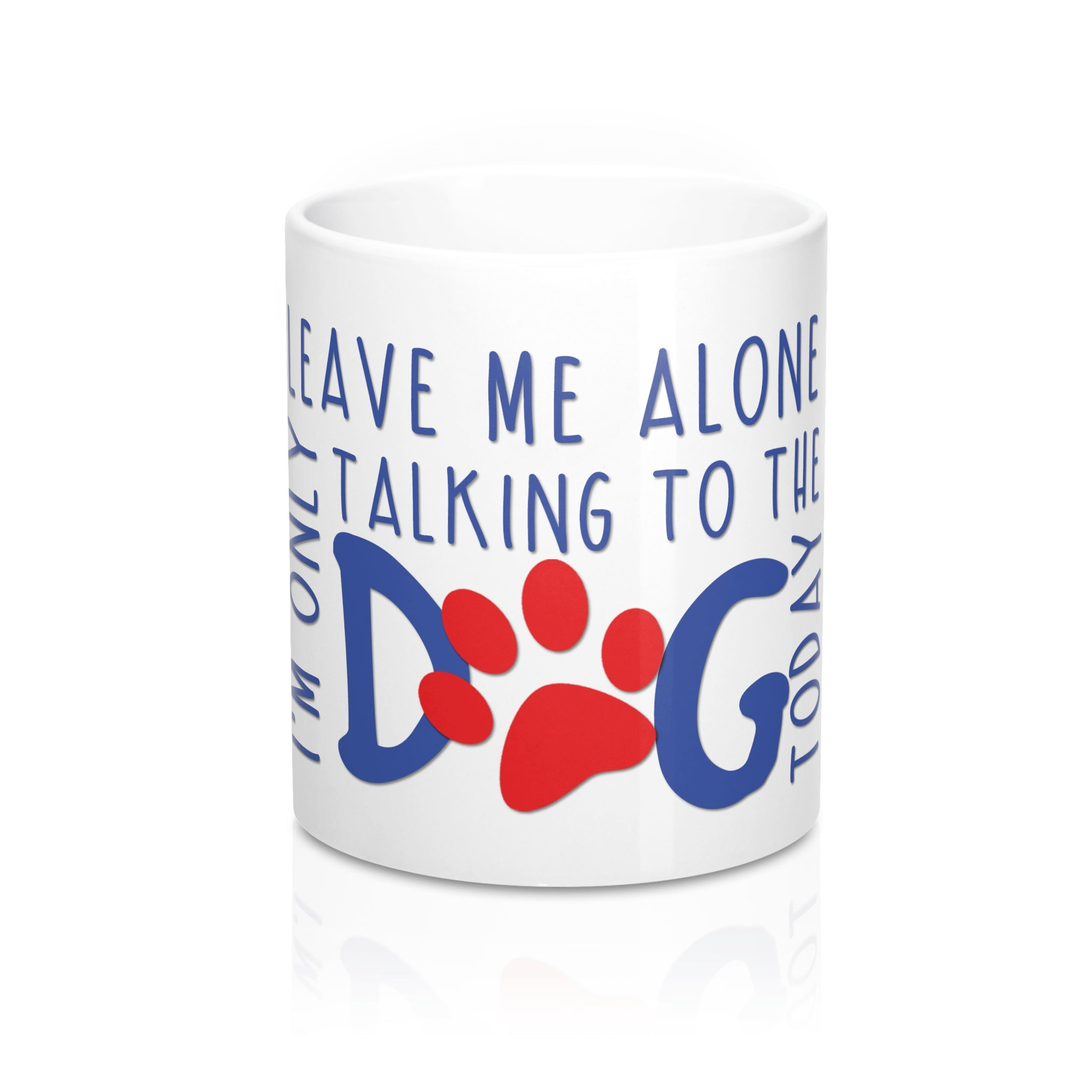 Leave me alone i'm only talking to the dog today Mug