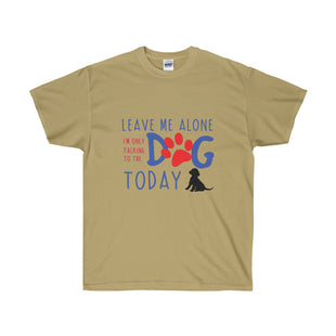Leave me alone I'm only talking to the dog today T-Shirt