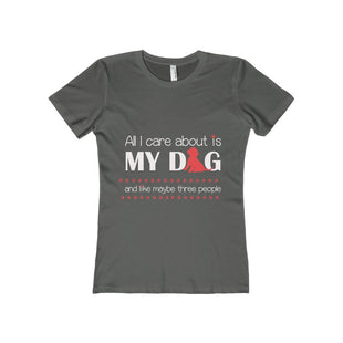Humors Gift For The Dog Lover in Your Life All I care about is my dog and like maybe three people