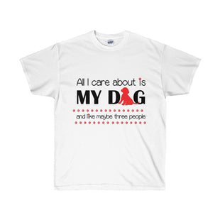 Funny Mens T- Shirt All I care about is my dog and like maybe three people
