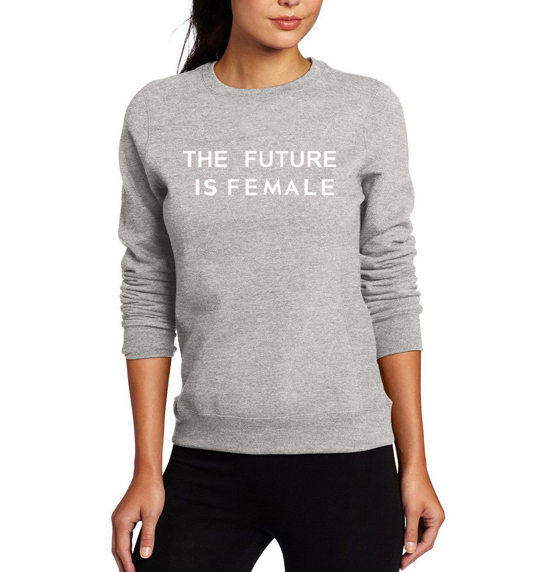 The Future Is Female Sweatshirt for Feminists