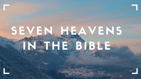 The Seven Heavens in the Bible