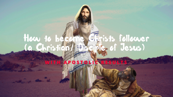 How to become Christs follower (a Christian) with Apostolic results