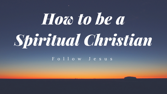 How to be a Spiritual Christian