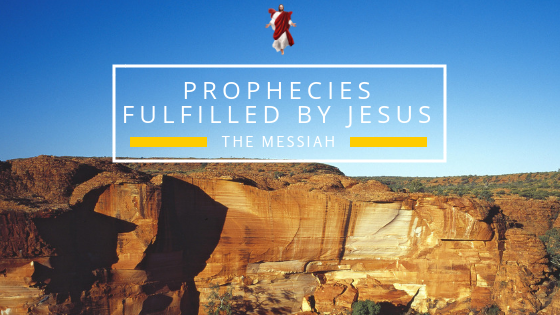 PROPHECIES FULFILLED BY JESUS