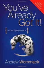 You've Already Got It! (So Quit Trying To Get It) (9781577948339): Andrew Wommack: Books