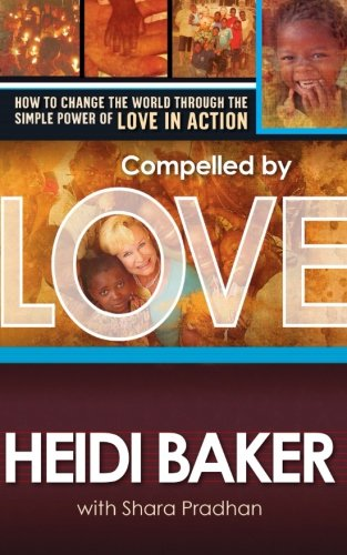 Compelled by Love: How to change the world through the simple power of love in action: Heidi Baker: 9781599793511: Amazon.com: Books