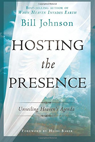 Hosting the Presence: Unveiling Heaven's Agenda: Bill Johnson, Heidi Baker: 9780768441291: Amazon.com: Books