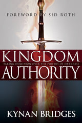Kingdom Authority: Taking Dominion Over the Powers of Darkness: Kynan Bridges, Sid Roth: 9781629113357: Amazon.com: Books