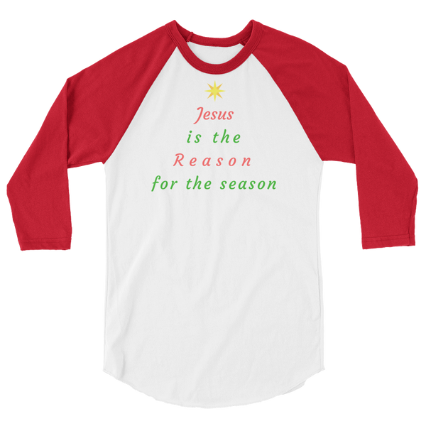 "3/4 sleeve raglan shirt: ""Jesus is the Reason for the Season"""