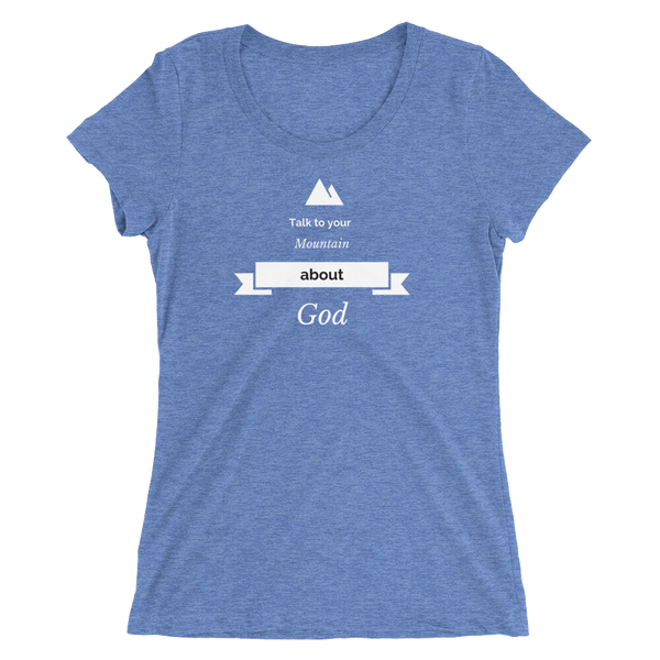 "Ladies' short sleeve t-shirt ""Talk to your mountain about God"""
