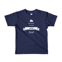 Short sleeve kids t-shirt: Talk to Your Mountain Without God
