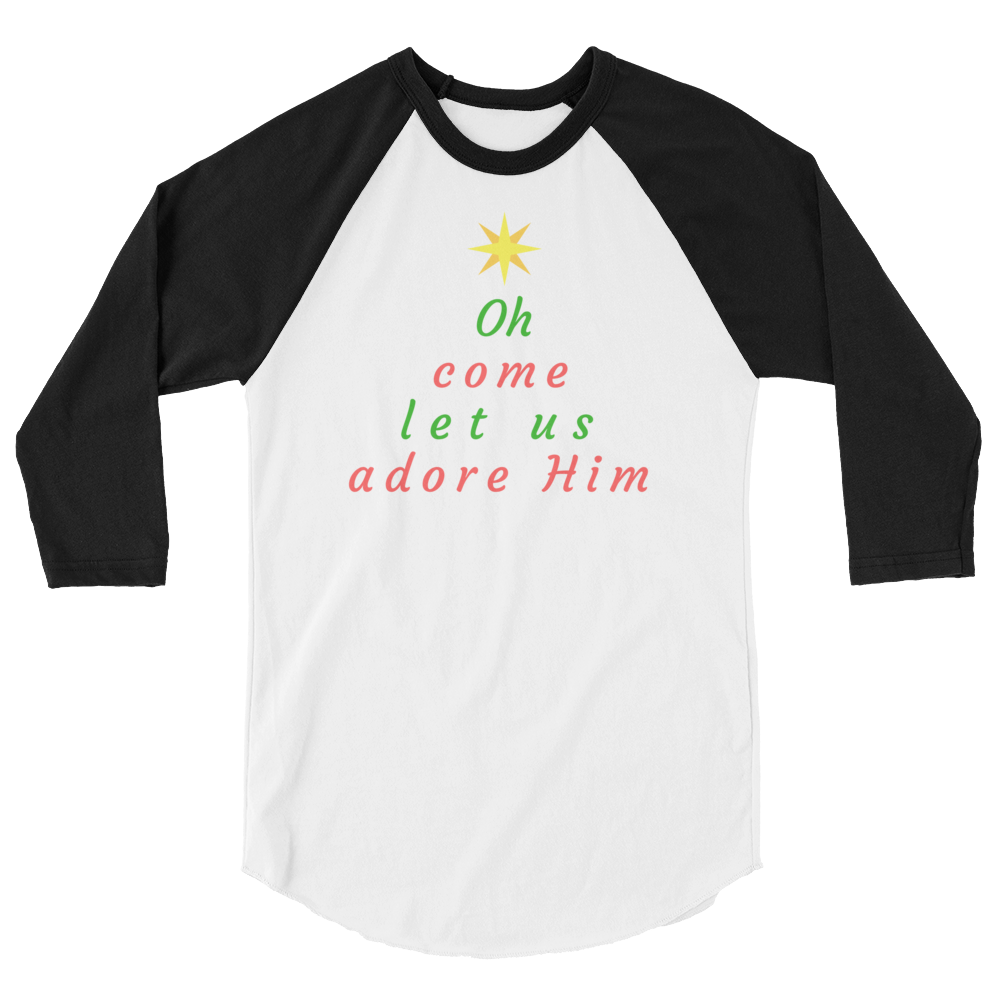 "3/4 sleeve raglan shirt: ""Oh Come Let us Adore Him"""
