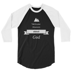 3/4 sleeve raglan shirt: Talk to Your Mountain About God