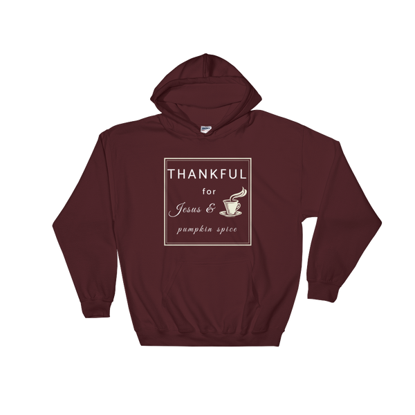 "Hooded Sweatshirt: ""THANKFUL for Jesus and pumpkin spice"""