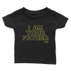 "Infant Tee ""I AM YOUR FATHER"